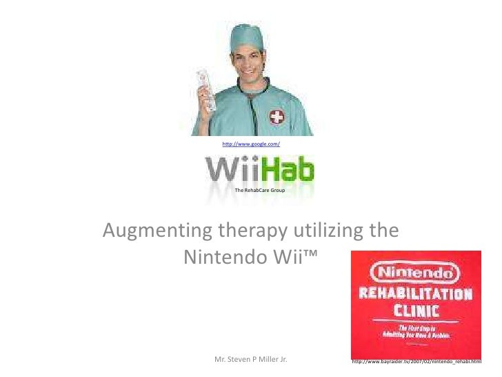 Augmenting therapy utilizing the Nintendo Wii™<br />Mr. Steven P Miller Jr.<br />http://www.google.com/<br />The RehabCare...