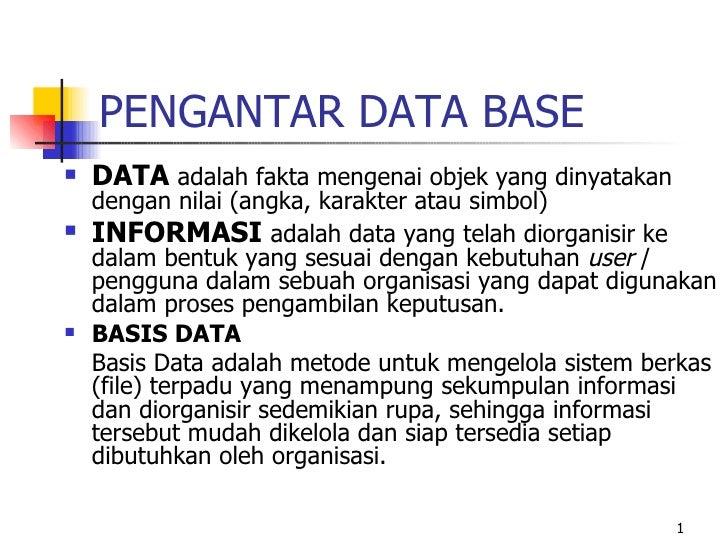 PENGANTAR DATA BASE <ul><li>DATA  adalah fakta mengenai objek yang dinyatakan dengan nilai (angka, karakter atau simbol) <...