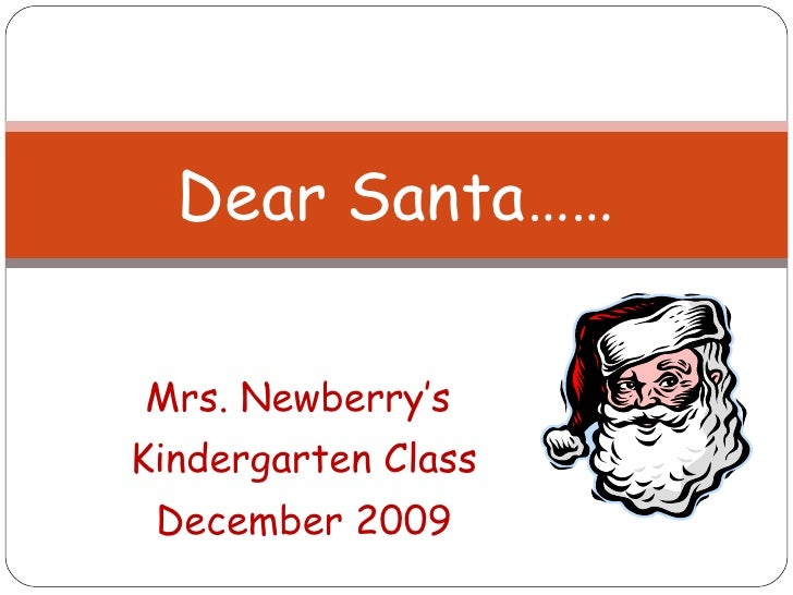 Mrs. Newberry's  Kindergarten Class December 2009 Dear Santa……