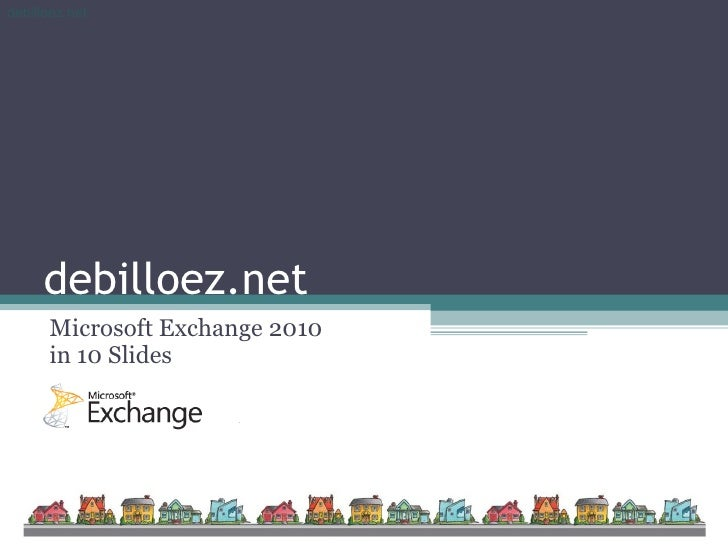 debilloez.net Microsoft Exchange 2010 in 10 Slides
