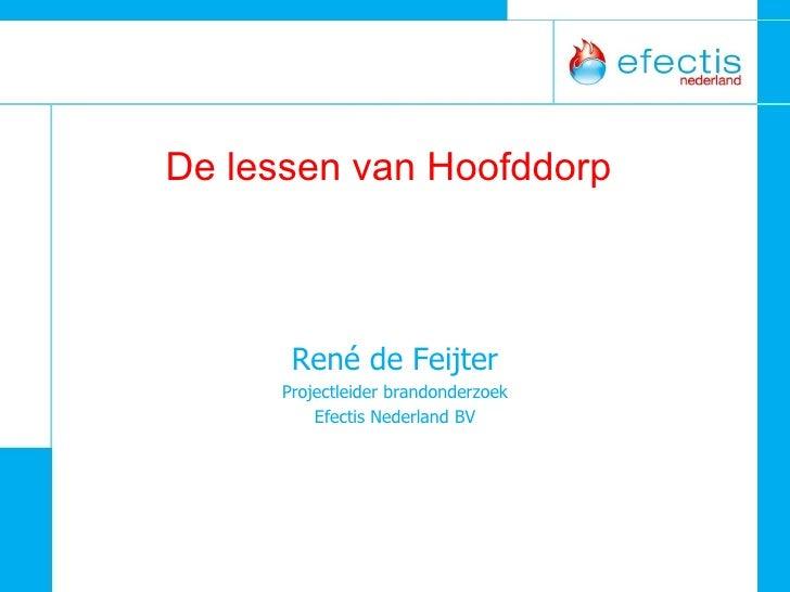 De lessen van Hoofddorp René de Feijter Projectleider brandonderzoek Efectis Nederland BV