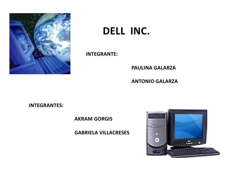 DELL  INC.<br />INTEGRANTE:<br />	PAULINA GALARZA<br />		ANTONIO GALARZA<br />INTEGRANTES:<br />		AKRAM GORGIS<br />		GABR...