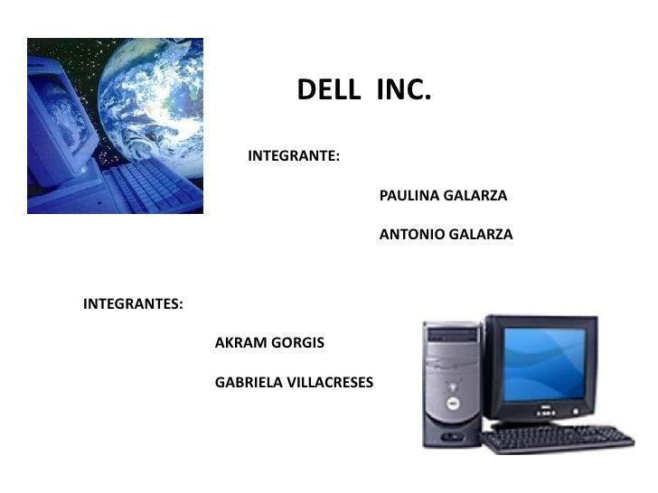 DELL  INC.<br />INTEGRANTE:<br />PAULINA GALARZA<br />ANTONIO GALARZA<br />INTEGRANTES:<br />AKRAM GORGIS<br />GABR...