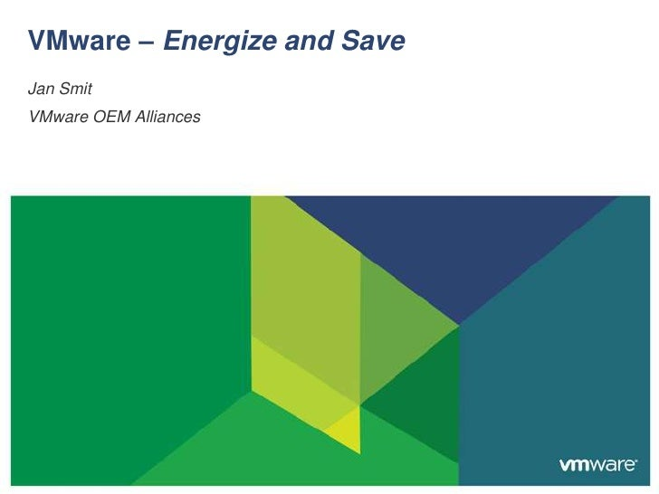 Jan Smit<br />VMware OEM Alliances<br />VMware – Energize and Save<br />