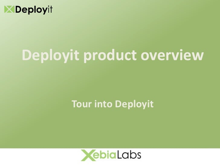 Deployit product overview        Tour into Deployit