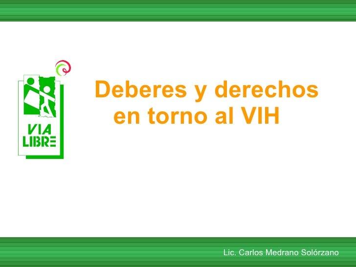 Deberes y derechos en torno al VIH   Lic. Carlos Medrano Solórzano