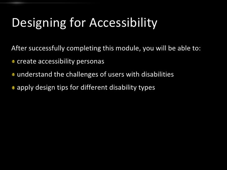 Designing for Accessibility<br />After successfully completing this module, you will be able to:<br />create accessibility...
