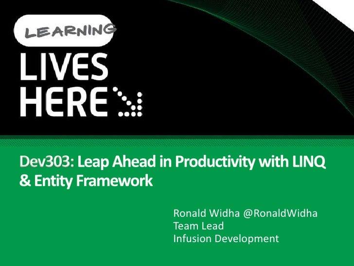 Dev303: Leap Ahead in Productivity with LINQ & Entity Framework<br />Ronald Widha @RonaldWidhaTeam Lead<br />Infusion Deve...