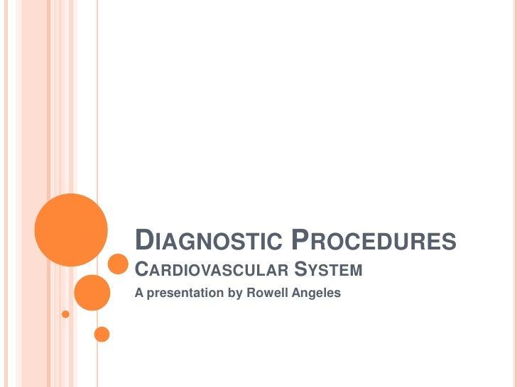 Diagnostic ProceduresCardiovascular System<br />A presentation by Rowell Angeles<br />