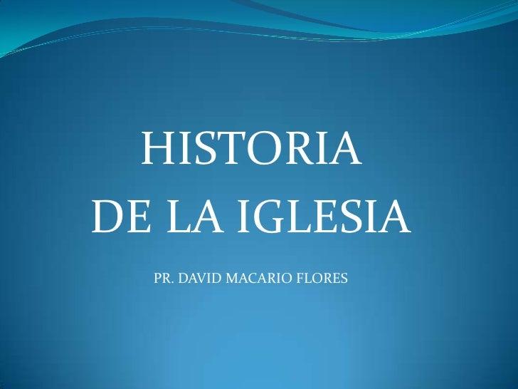 HISTORIA <br />DE LA IGLESIA<br />PR. DAVID MACARIO FLORES<br />