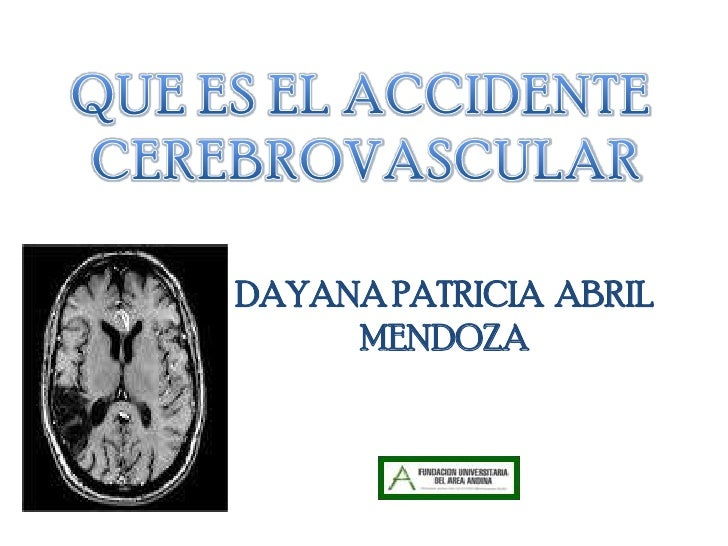 QUE ES EL ACCIDENTE <br />CEREBROVASCULAR<br />DAYANA PATRICIA  ABRIL MENDOZA<br />