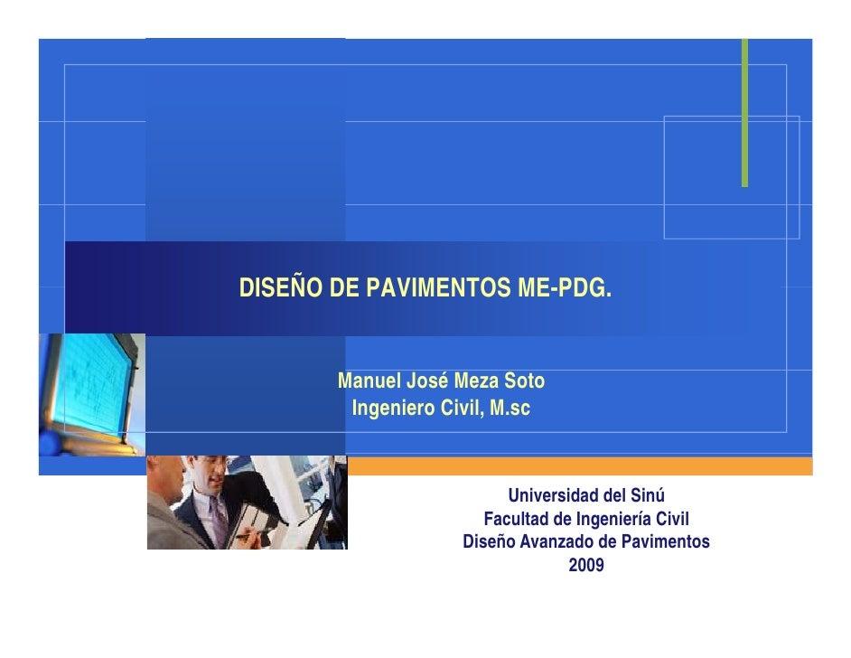 DISEÑO DE PAVIMENTOS ME PDG                      ME-PDG.          Manuel José Meza Soto         Ingeniero Civil, M.sc     ...