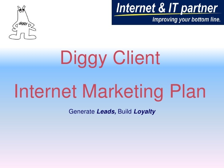 Diggy Client <br />Internet Marketing Plan<br />Generate Leads, Build Loyalty<br />