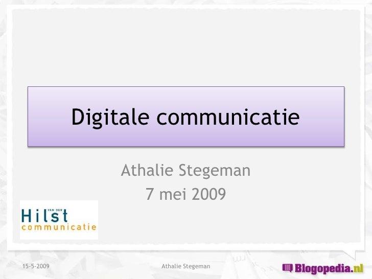 Digitale communicatie                  Athalie Stegeman                    7 mei 2009    15-5-2009            Athalie Steg...