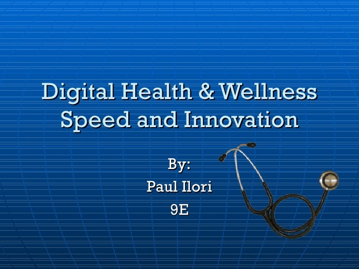 Digital Health & Wellness Speed and Innovation By: Paul Ilori 9E