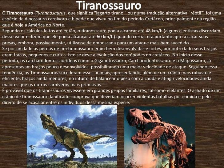 """Tiranossauro<br />O Tiranossauro (Tyrannosaurus, que significa """"lagarto tirano """" ou numa tradução alternativa &q..."""