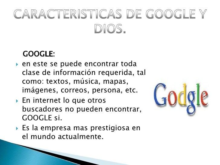 GOOGLE:<br />en este se puede encontrar toda clase de información requerida, tal como: textos, música, mapas, imágenes, co...