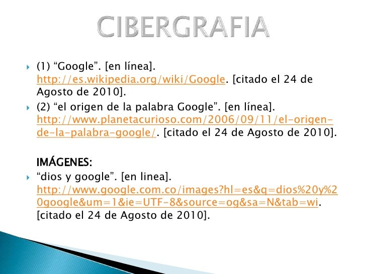 """(1) """"Google"""". [en línea]. http://es.wikipedia.org/wiki/Google. [citado el 24 de Agosto de 2010].<br />(2) """"el origen de la..."""