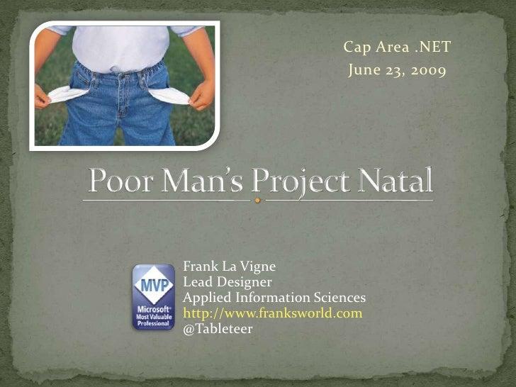 Cap Area .NET<br />June 23, 2009<br />Poor Man's Project Natal<br />Frank La Vigne<br />Lead Designer<br />Applied Informa...