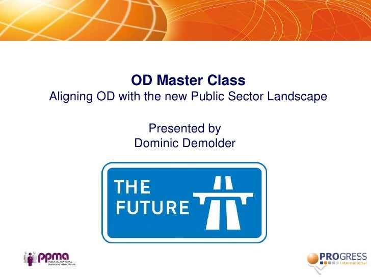 OD Master ClassAligning OD with the new Public Sector Landscape<br />Presented by <br />Dominic Demolder<br />