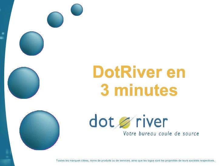 DotRiver en 3 minutes Toutes les marques citées, noms de produits ou de services, ainsi que les logos sont les propriétés ...