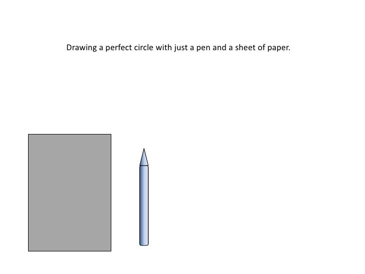Drawing a perfect circle with just a pen and a sheet of paper.<br />