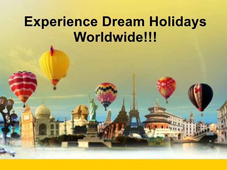 Experience Dream Holidays Worldwide!!!