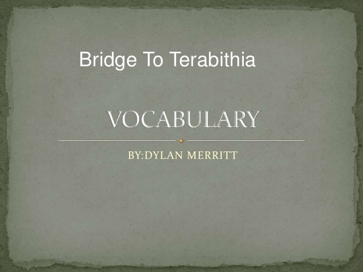 BY:DYLAN MERRITT<br />VOCABULARY<br />Bridge To Terabithia<br />