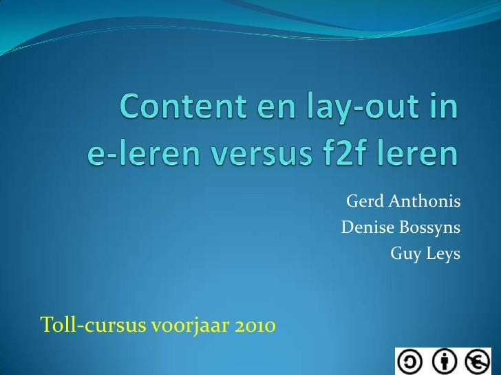 Content en lay-out ine-leren versus f2f leren<br />Gerd Anthonis <br />Denise Bossyns<br />Guy Leys<br />Toll-cursus voorj...