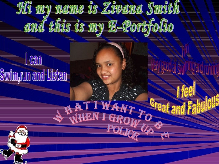 Hi my name is Zivana Smith and this is my E-Portfolio  I am Very good at swimming and running What I want to be  when I gr...