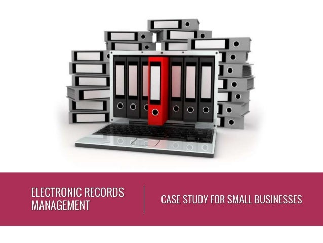 small business management a case study This case study highlights a real-life small business plagued with an excessive amount of electronic records on their network and the specific actions that wer.