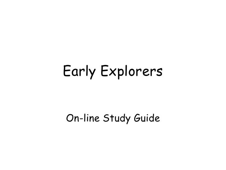Early Explorers<br />On-line Study Guide<br />