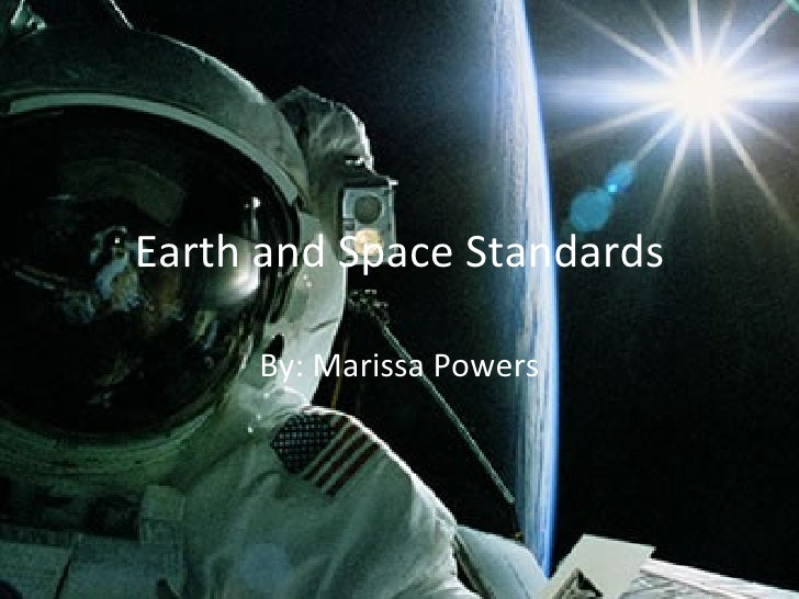 Earth and Space Standards By: Marissa Powers