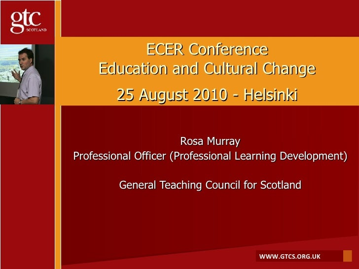 ECER Conference Education and Cultural Change 25 August 2010 - Helsinki Rosa Murray Professional Officer (Professional Lea...