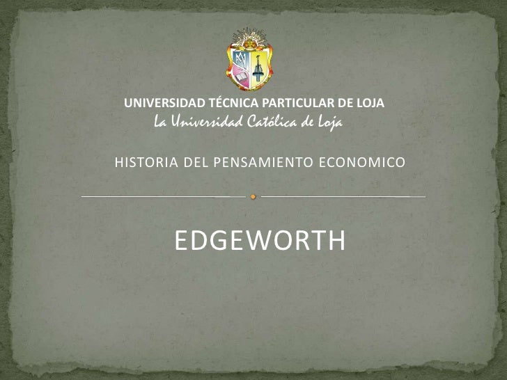 UNIVERSIDAD TÉCNICA PARTICULAR DE LOJA<br />La Universidad Católica de Loja<br />HISTORIA DEL PENSAMIENTO ECONOMICO<br />E...
