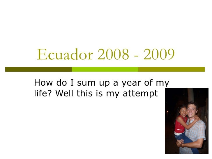 Ecuador 2008 - 2009 How do I sum up a year of my life? Well this is my attempt