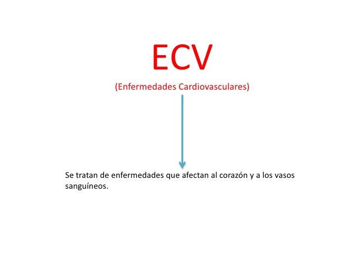 ECV<br />(Enfermedades Cardiovasculares)<br />Se tratan de enfermedades que afectan al corazón y a los vasos sanguíneos.<b...