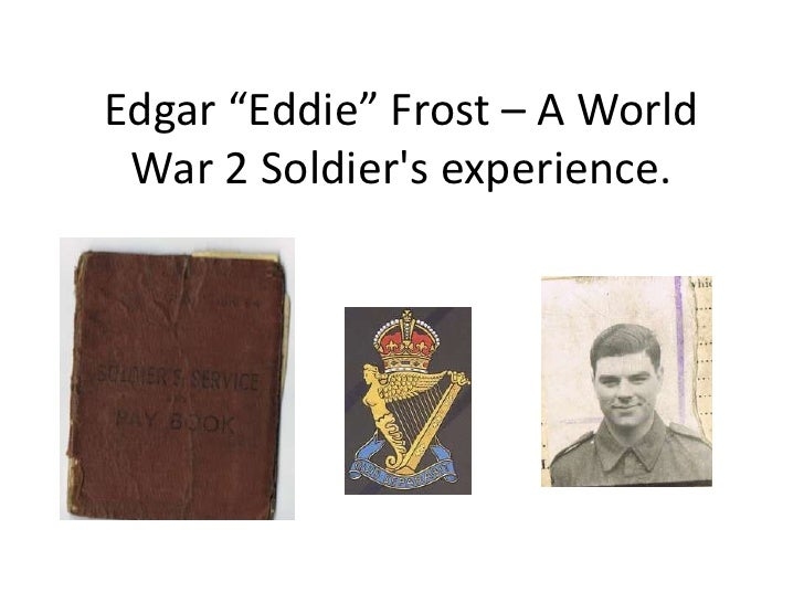 "Edgar ""Eddie"" Frost – A World War 2 Soldier's experience.<br />"