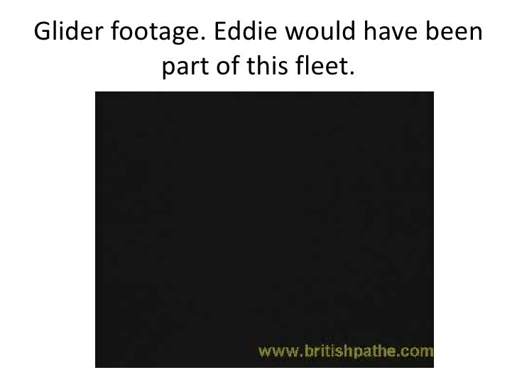 Glider footage. Eddie would have been part of this fleet.<br />