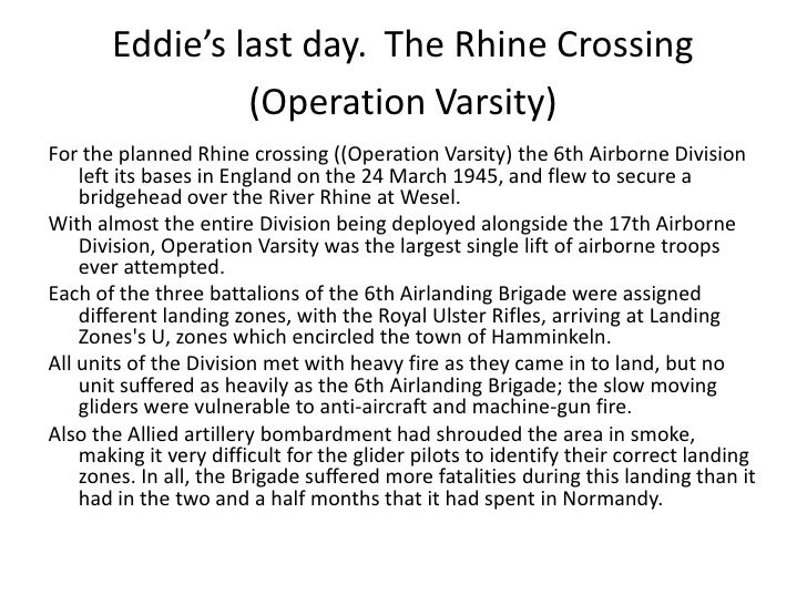 Eddie's last day.The Rhine Crossing (Operation Varsity)<br />For the planned Rhine crossing ((Operation Varsity) the 6th A...