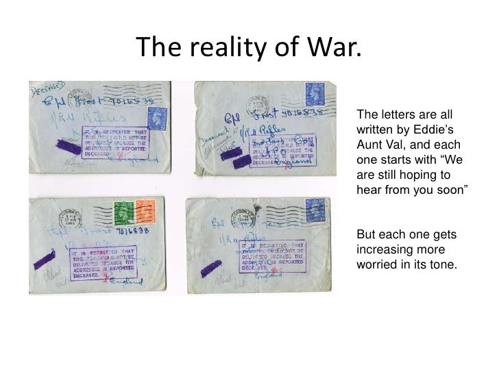 """The reality of War.<br />The letters are all written by Eddie's Aunt Val, and each one starts with """"We are still hoping to..."""