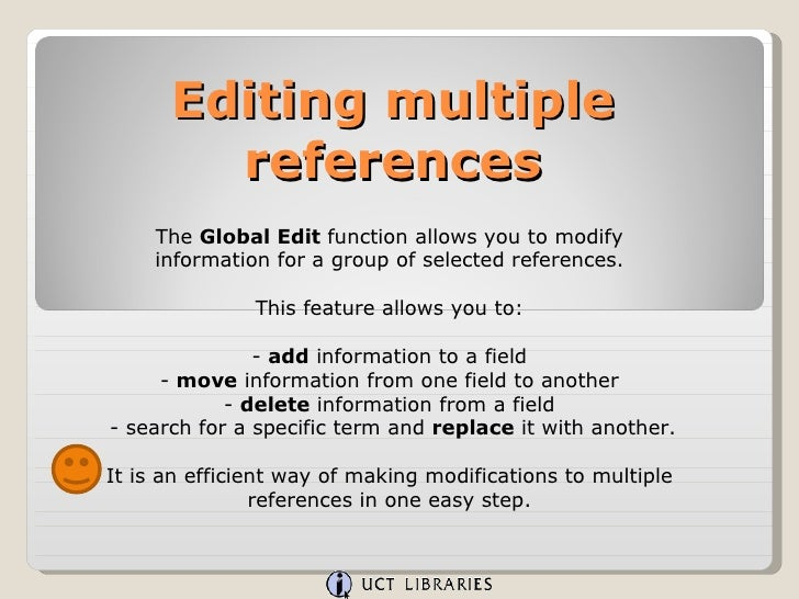 Editing multiple references The  Global Edit  function allows you to modify information for a group of selected references...