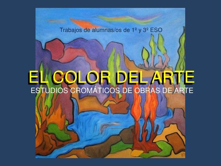 Trabajos de alumnas/os de 1º y 3º ESO     EL COLOR DEL ARTE EL COLOR DEL ARTE ESTUDIOS CROMÁTICOS DE OBRAS DE ARTE