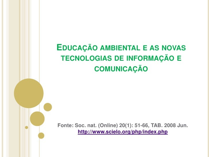 Educação ambiental e as novas tecnologias de informação e comunicação<br />Fonte: Soc. nat. (Online) 20(1): 51-66, TAB. 20...