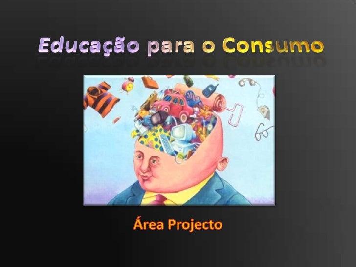 Educação para o Consumo<br />Área Projecto<br />
