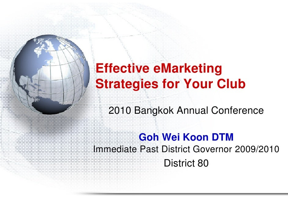 Effective eMarketing Strategies for Your Club    2010 Bangkok Annual Conference            Goh Wei Koon DTM Immediate Past...