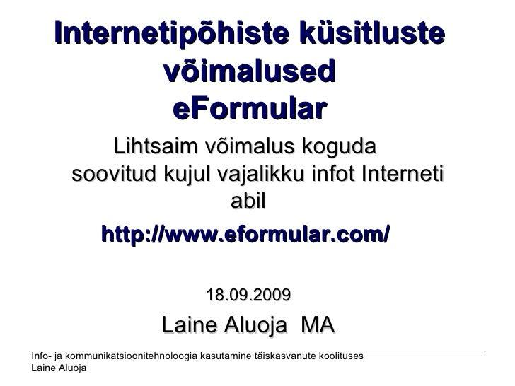 Internetipõhiste küsitluste võimalused eFormular Lihtsaim võimalus koguda  soovitud kujul vajalikku infot Interneti abi...