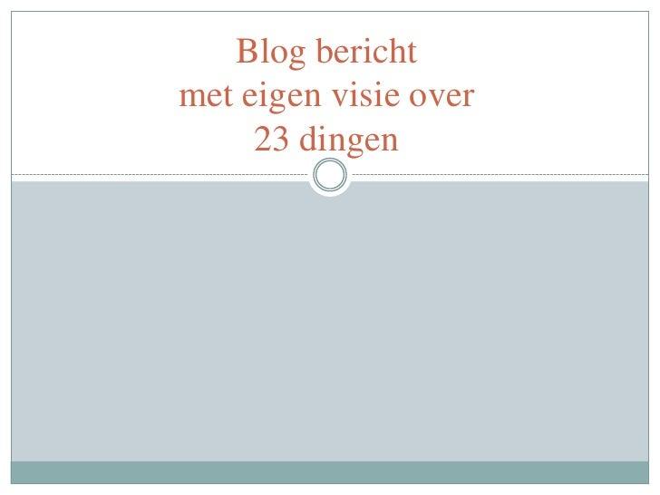 Blog bericht met eigen visie over 23 dingen<br />
