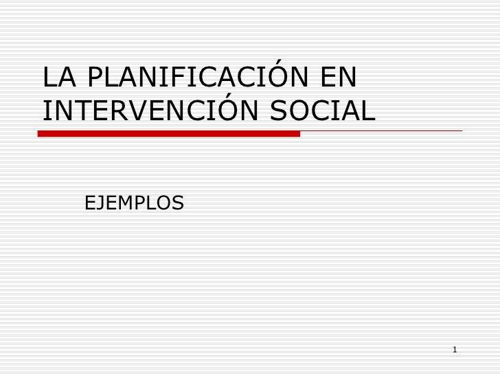 LA PLANIFICACIÓN EN INTERVENCIÓN SOCIAL EJEMPLOS