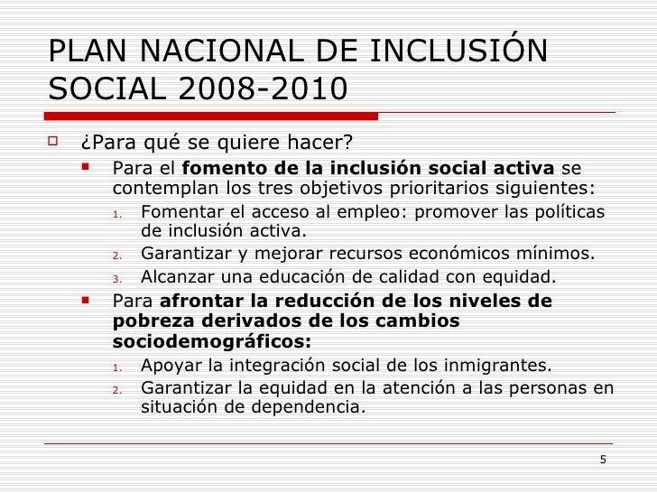 PLAN NACIONAL DE INCLUSIÓN SOCIAL 2008-2010 <ul><li>¿Para qué se quiere hacer? </li></ul><ul><ul><li>Para el  fomento de l...